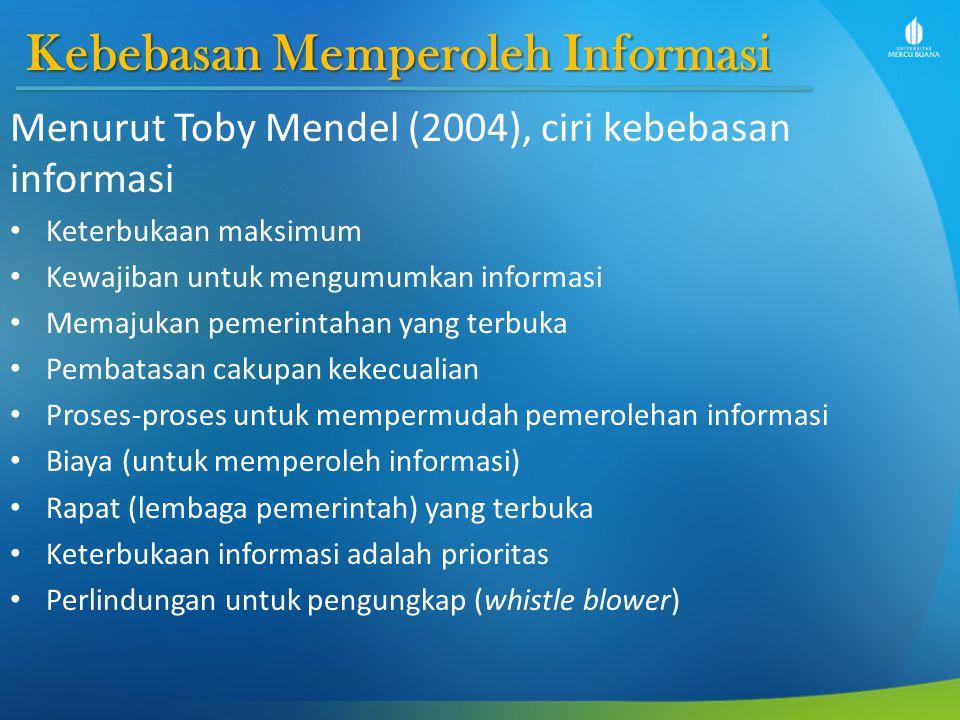 Kebebasan Memperoleh Informasi Menurut Toby Mendel (2004), ciri kebebasan informasi Keterbukaan maksimum Kewajiban untuk mengumumkan informasi Memajuk