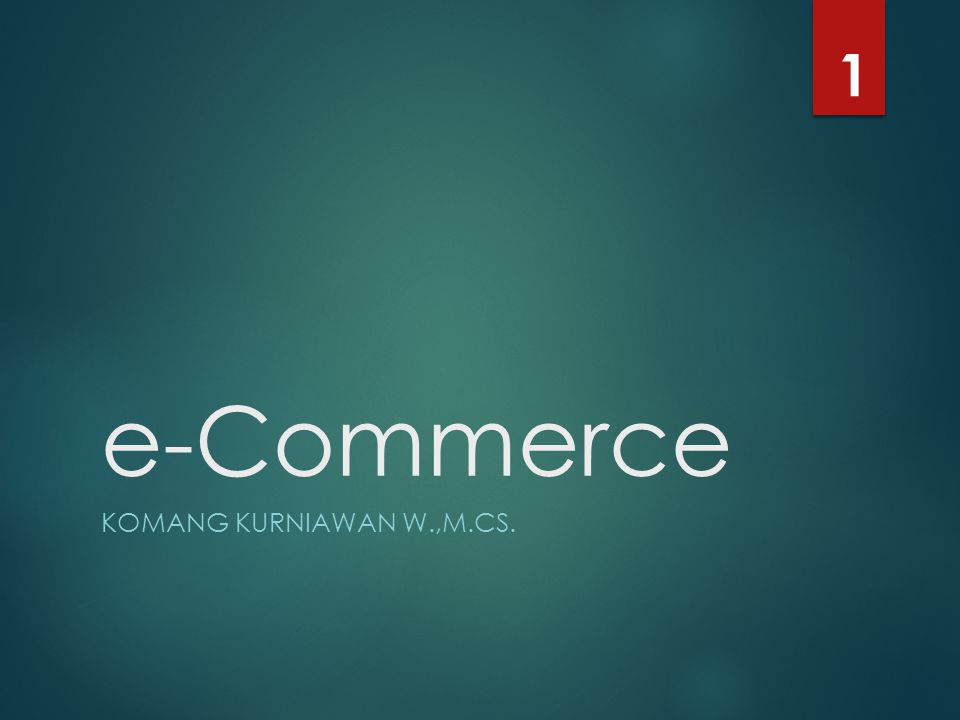 e-Commerce KOMANG KURNIAWAN W.,M.CS. 1