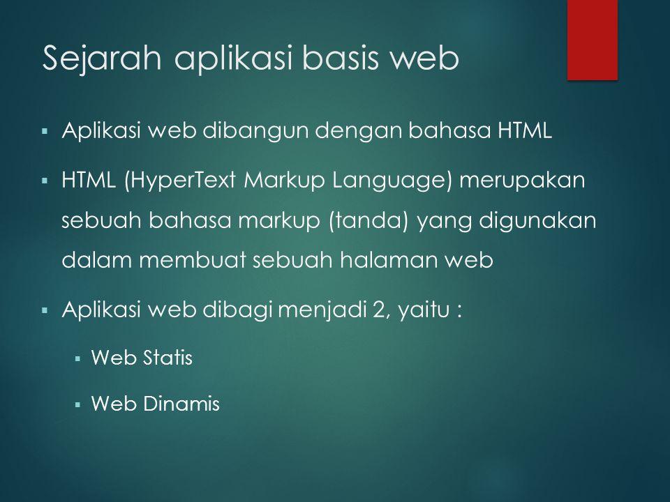 Sejarah aplikasi basis web  Aplikasi web dibangun dengan bahasa HTML  HTML (HyperText Markup Language) merupakan sebuah bahasa markup (tanda) yang d
