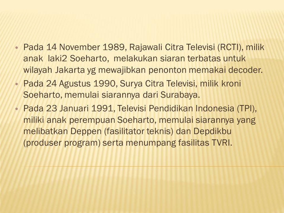 Pada 14 November 1989, Rajawali Citra Televisi (RCTI), milik anak laki2 Soeharto, melakukan siaran terbatas untuk wilayah Jakarta yg mewajibkan penonton memakai decoder.