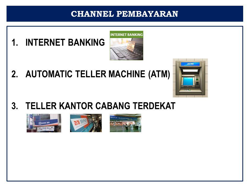 1.INTERNET BANKING 2.AUTOMATIC TELLER MACHINE (ATM) 3.TELLER KANTOR CABANG TERDEKAT CHANNEL PEMBAYARAN