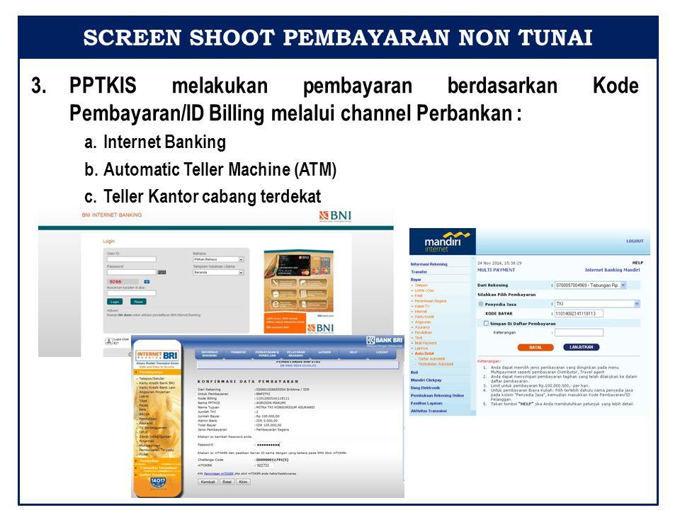 3.PPTKIS melakukan pembayaran berdasarkan Kode Pembayaran/ID Billing melalui channel Perbankan : a.Internet Banking b.Automatic Teller Machine (ATM) c.Teller Kantor cabang terdekat SCREEN SHOOT PEMBAYARAN NON TUNAI