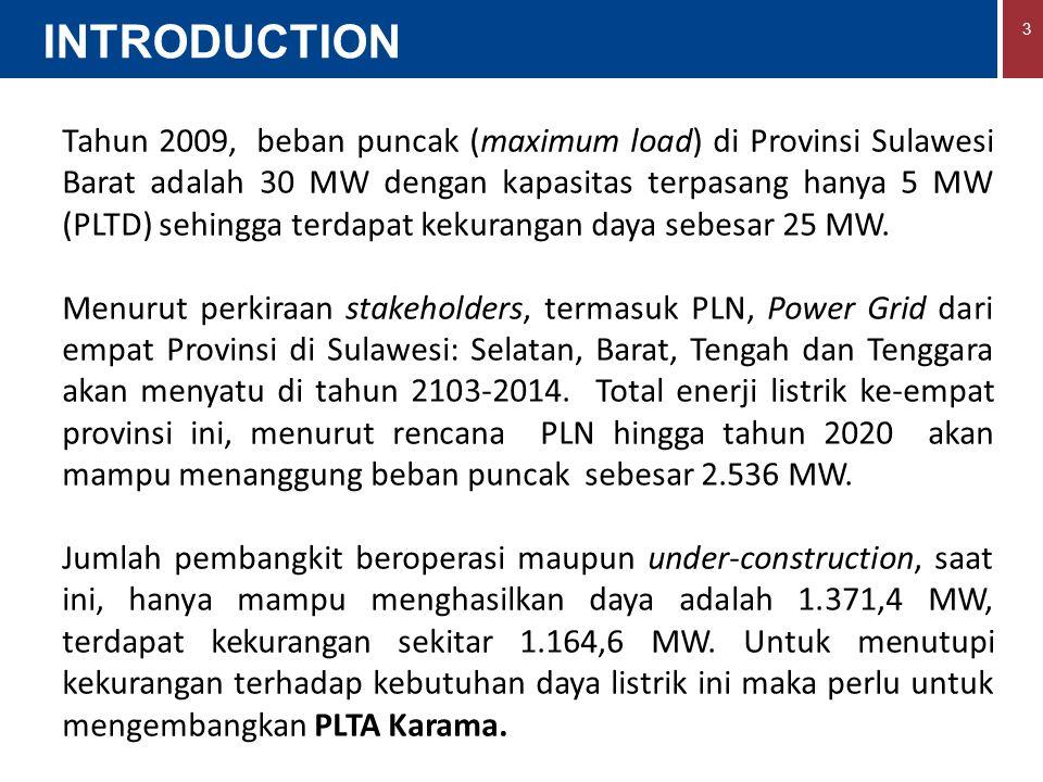 3 INTRODUCTION Tahun 2009, beban puncak (maximum load) di Provinsi Sulawesi Barat adalah 30 MW dengan kapasitas terpasang hanya 5 MW (PLTD) sehingga t