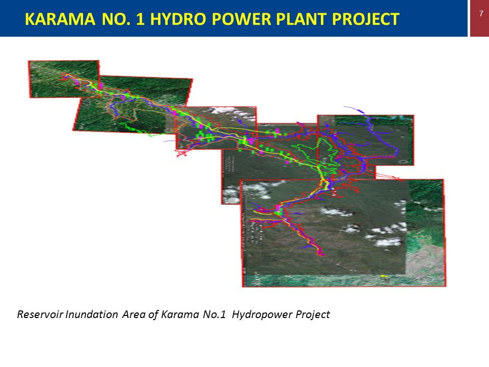 7 KARAMA NO. 1 HYDRO POWER PLANT PROJECT Reservoir Inundation Area of Karama No.1 Hydropower Project