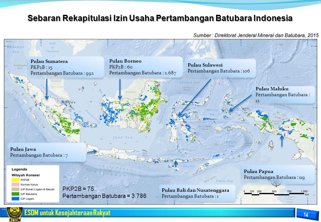 ESDM untuk Kesejahteraan Rakyat PKP2B = 75 Pertambangan Batubara = 3.786 Sumber : Direktorat Jenderal Mineral dan Batubara, 2015 Sebaran Rekapitulasi