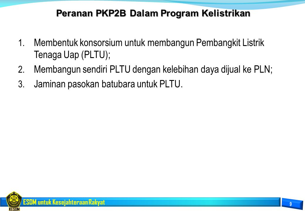 ESDM untuk Kesejahteraan Rakyat 1. Membentuk konsorsium untuk membangun Pembangkit Listrik Tenaga Uap (PLTU); 2. Membangun sendiri PLTU dengan kelebih