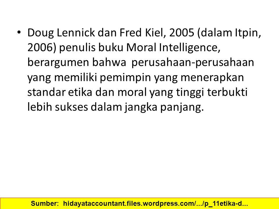 Doug Lennick dan Fred Kiel, 2005 (dalam Itpin, 2006) penulis buku Moral Intelligence, berargumen bahwa perusahaan-perusahaan yang memiliki pemimpin ya