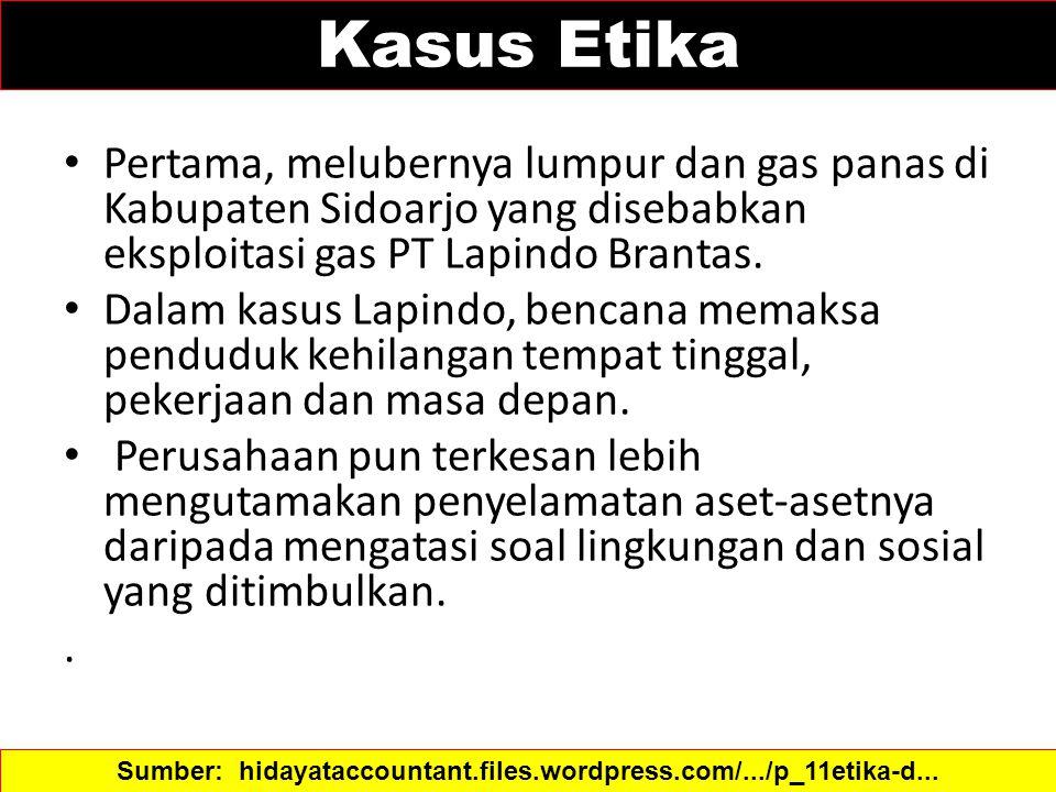 Kasus Etika Pertama, melubernya lumpur dan gas panas di Kabupaten Sidoarjo yang disebabkan eksploitasi gas PT Lapindo Brantas. Dalam kasus Lapindo, be