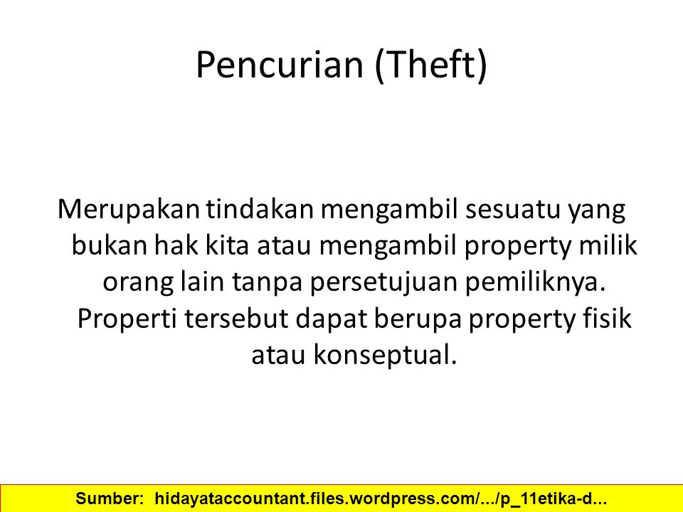Pencurian (Theft) Merupakan tindakan mengambil sesuatu yang bukan hak kita atau mengambil property milik orang lain tanpa persetujuan pemiliknya. Prop