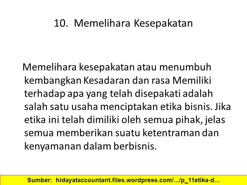 10. Memelihara Kesepakatan Memelihara kesepakatan atau menumbuh kembangkan Kesadaran dan rasa Memiliki terhadap apa yang telah disepakati adalah salah