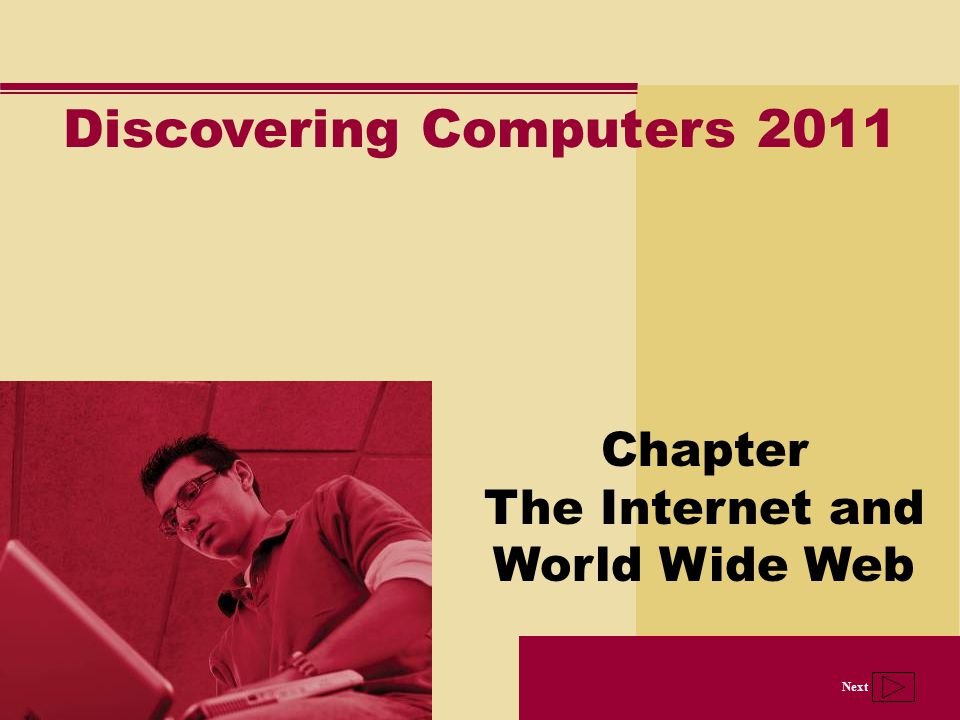 Next Discovering Computers 2011 Chapter The Internet and World Wide Web