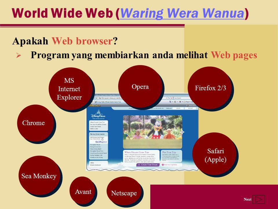 Next World Wide Web (Waring Wera Wanua)Waring Wera Wanua Apakah Web browser?  Program yang membiarkan anda melihat Web pages MS Internet Explorer Fir