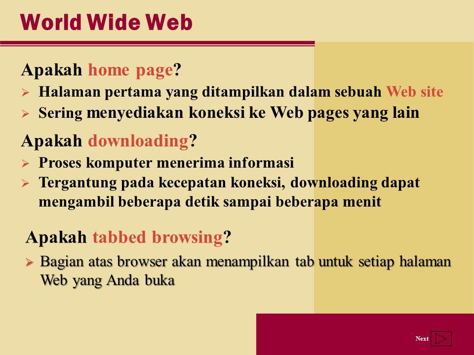 Next World Wide Web Apakah home page?  Halaman pertama yang ditampilkan dalam sebuah Web site  Sering menyediakan koneksi ke Web pages yang lain Apa