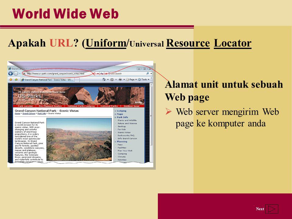 Next World Wide Web Apakah URL? (Uniform/ Universal Resource Locator Alamat unit untuk sebuah Web page  Web server mengirim Web page ke komputer anda