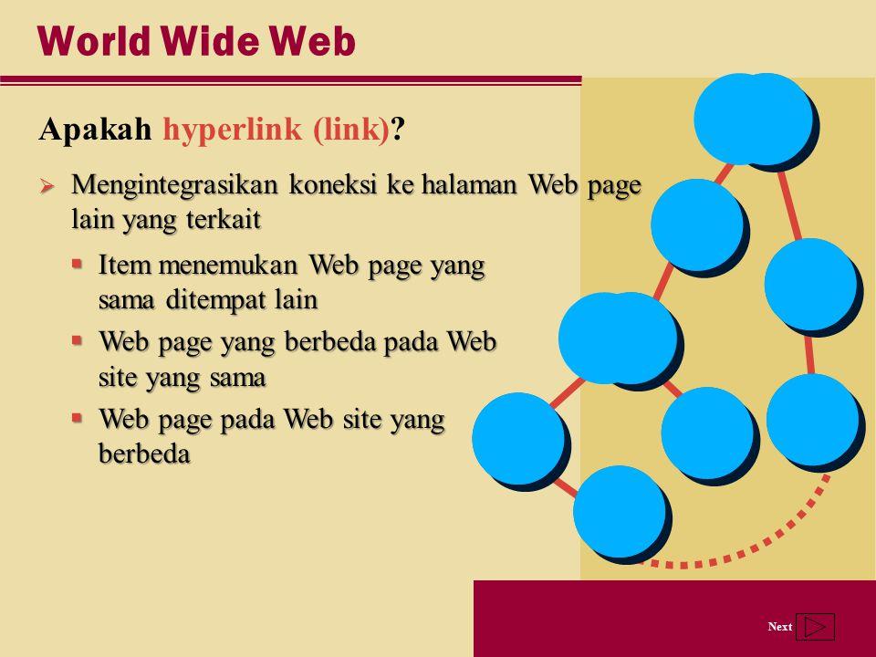 Next World Wide Web Apakah hyperlink (link)?  Item menemukan Web page yang sama ditempat lain  Web page yang berbeda pada Web site yang sama  Web p