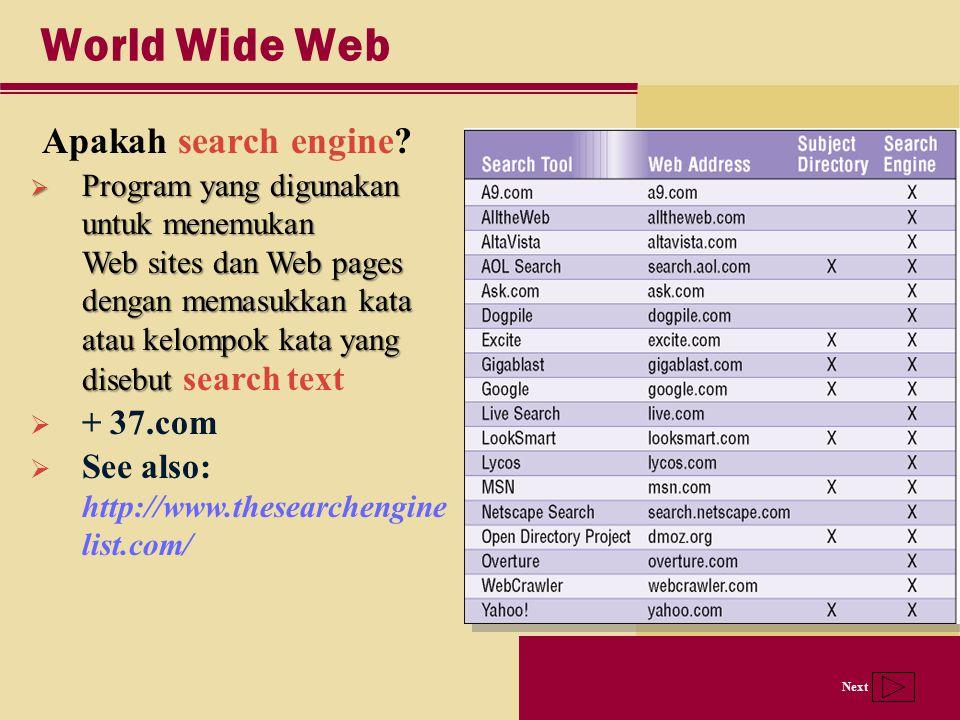 Next World Wide Web Apakah search engine?  Program yang digunakan untuk menemukan Web sites dan Web pages dengan memasukkan kata atau kelompok kata y