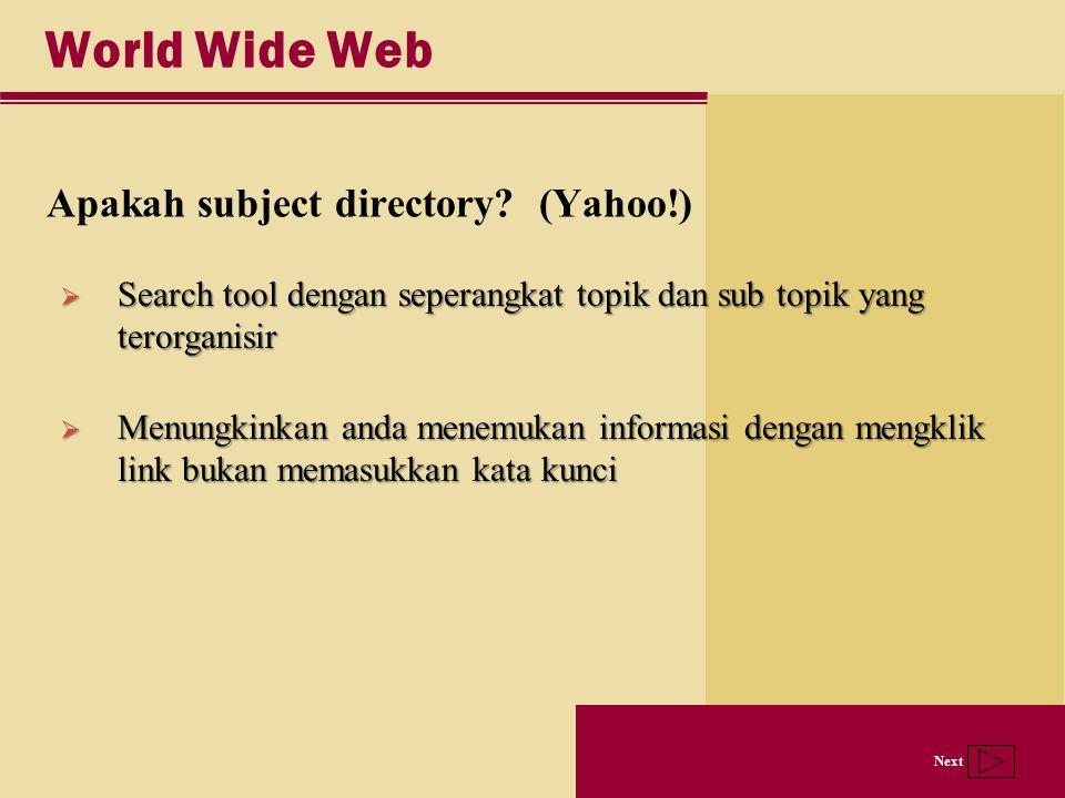 Next World Wide Web Apakah subject directory? (Yahoo!)  Search tool dengan seperangkat topik dan sub topik yang terorganisir  Menungkinkan anda mene