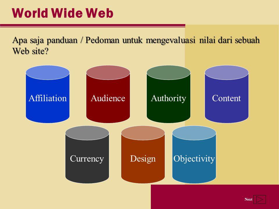 Next World Wide Web Apa saja panduan / Pedoman untuk mengevaluasi nilai dari sebuah Web site? AffiliationAudienceAuthorityContent CurrencyDesignObject