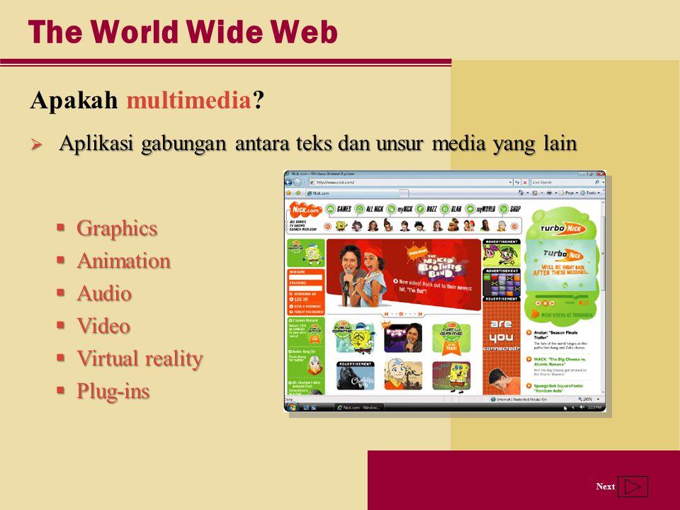 Next The World Wide Web Apakah multimedia?  Aplikasi gabungan antara teks dan unsur media yang lain  Graphics  Animation  Audio  Video  Virtual