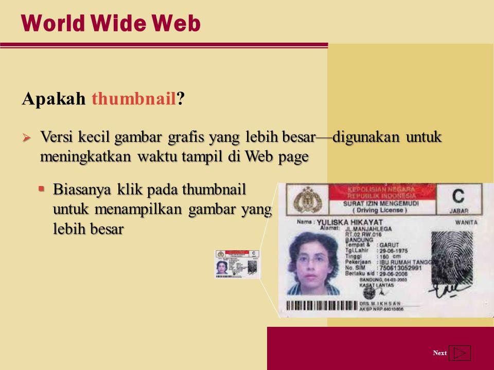 Next World Wide Web Apakah thumbnail?  Versi kecil gambar grafis yang lebih besar—digunakan untuk meningkatkan waktu tampil di Web page  Biasanya kl