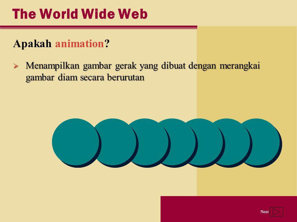 Next The World Wide Web Apakah animation?  Menampilkan gambar gerak yang dibuat dengan merangkai gambar diam secara berurutan