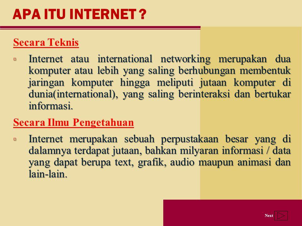 Next APA ITU INTERNET ? Secara Teknis  Internet atau international networking merupakan dua komputer atau lebih yang saling berhubungan membentuk jar