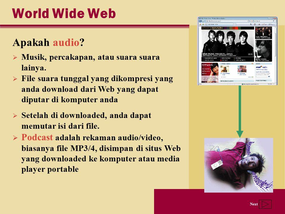 Next World Wide Web Apakah audio?  Musik, percakapan, atau suara suara lainya.  File suara tunggal yang dikompresi yang anda download dari Web yang
