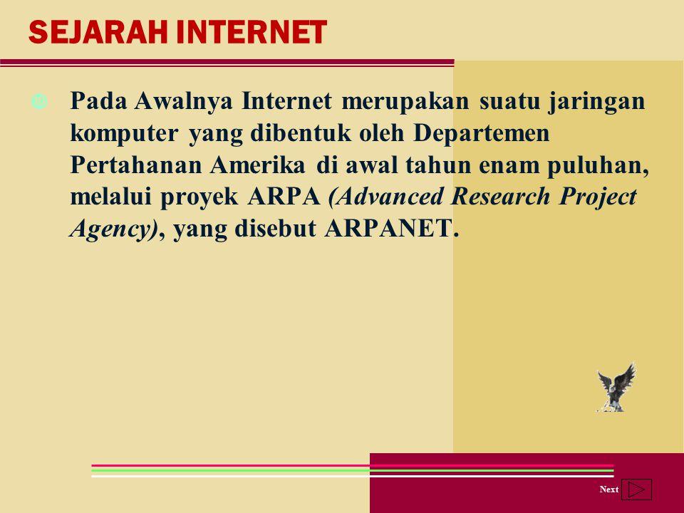 Next SEJARAH INTERNET Pada Awalnya Internet merupakan suatu jaringan komputer yang dibentuk oleh Departemen Pertahanan Amerika di awal tahun enam pulu