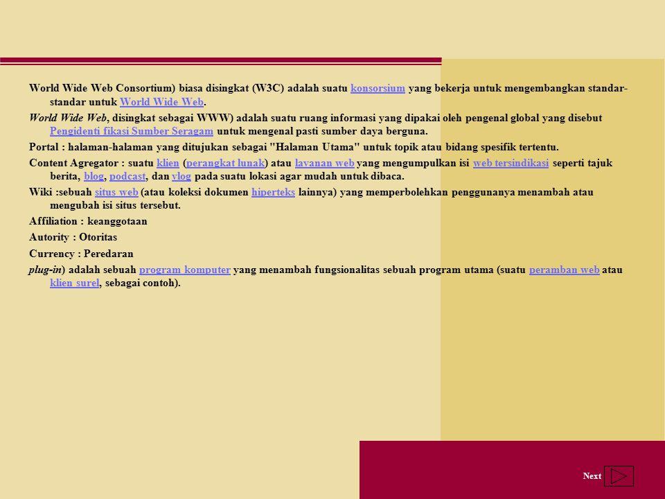Next World Wide Web Consortium) biasa disingkat (W3C) adalah suatu konsorsium yang bekerja untuk mengembangkan standar- standar untuk World Wide Web.k