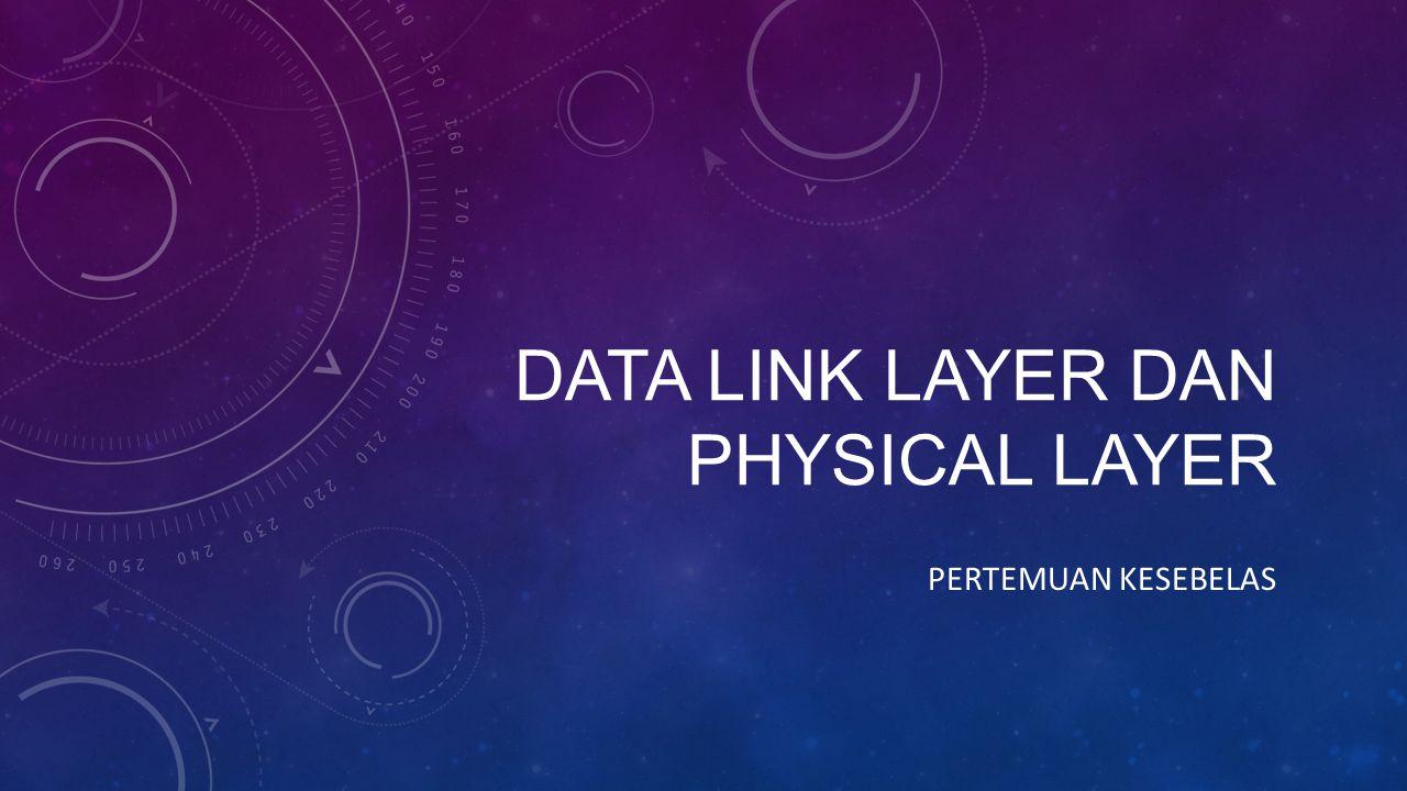 DATA LINK LAYER DAN PHYSICAL LAYER PERTEMUAN KESEBELAS