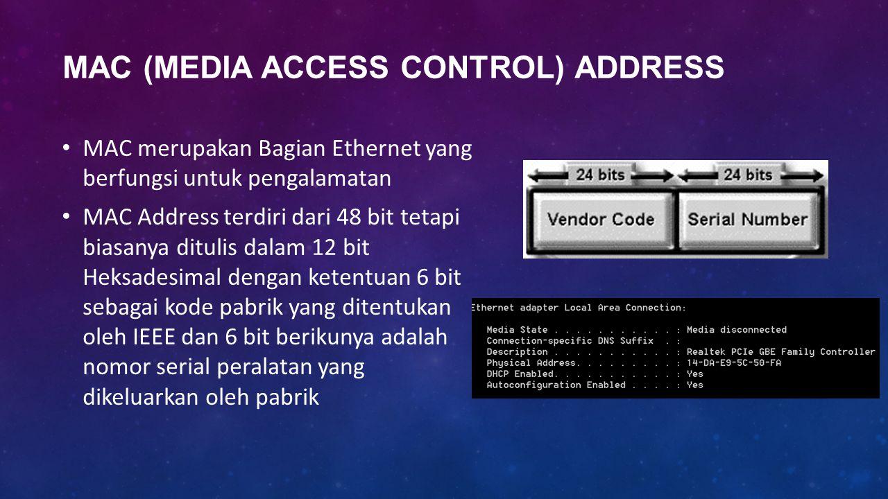 MAC (MEDIA ACCESS CONTROL) ADDRESS MAC merupakan Bagian Ethernet yang berfungsi untuk pengalamatan MAC Address terdiri dari 48 bit tetapi biasanya dit