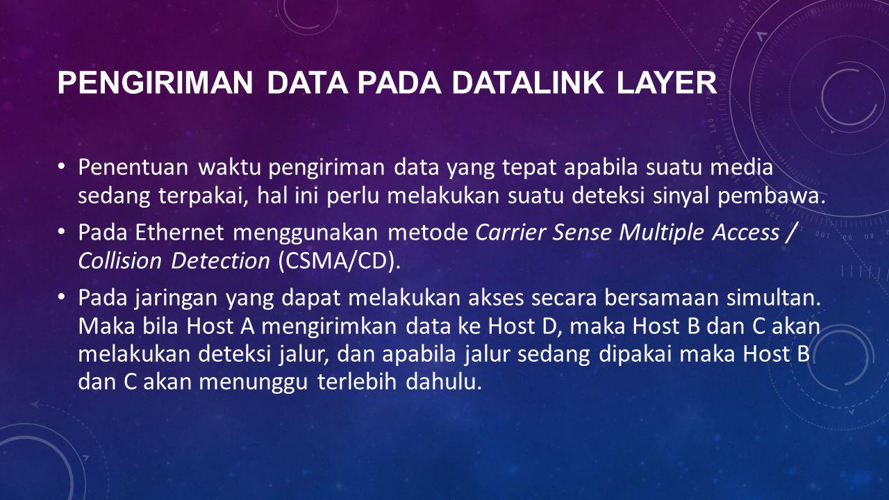 PENGIRIMAN DATA PADA DATALINK LAYER Penentuan waktu pengiriman data yang tepat apabila suatu media sedang terpakai, hal ini perlu melakukan suatu deteksi sinyal pembawa.