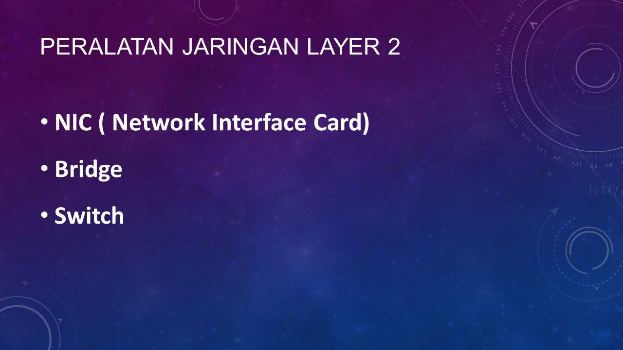 PERALATAN JARINGAN LAYER 2 NIC ( Network Interface Card) Bridge Switch