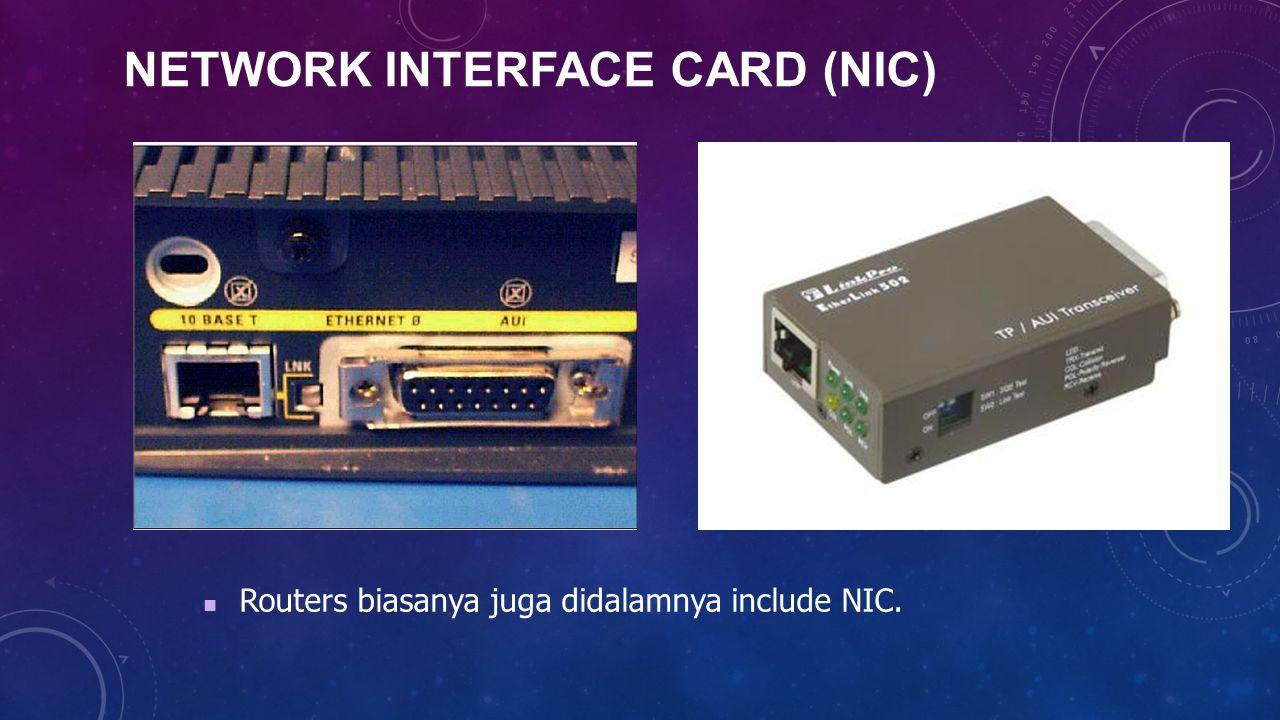 NETWORK INTERFACE CARD (NIC) Routers biasanya juga didalamnya include NIC.