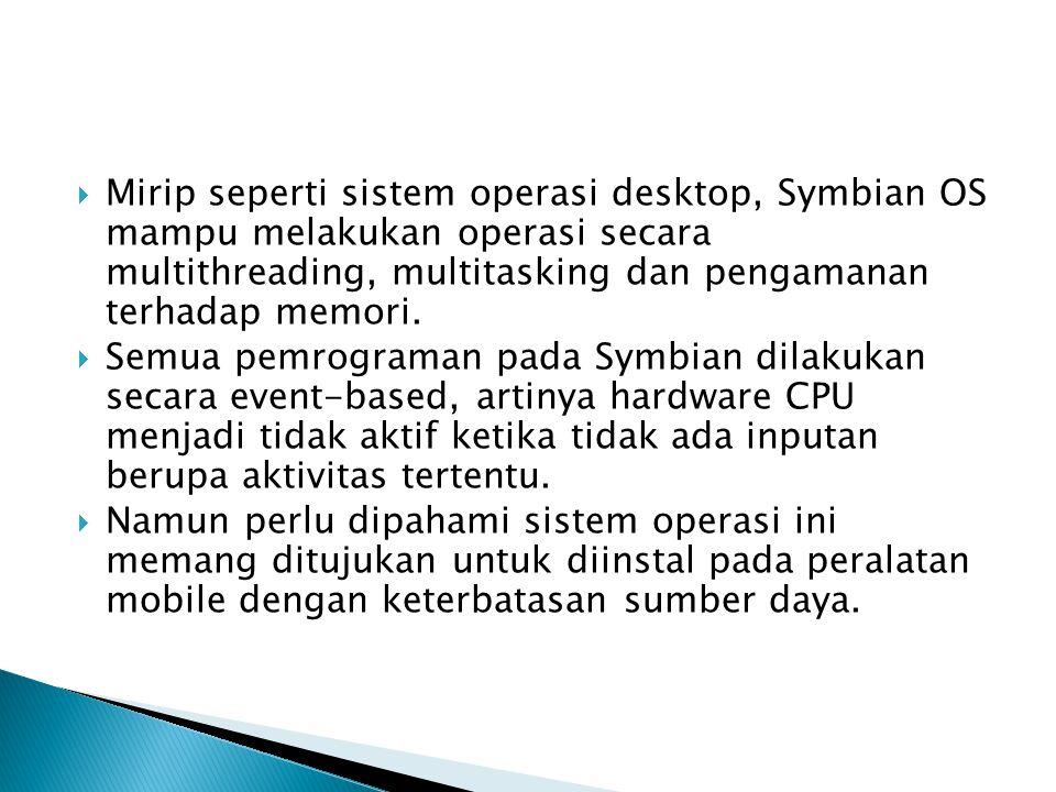  Mirip seperti sistem operasi desktop, Symbian OS mampu melakukan operasi secara multithreading, multitasking dan pengamanan terhadap memori.  Semua