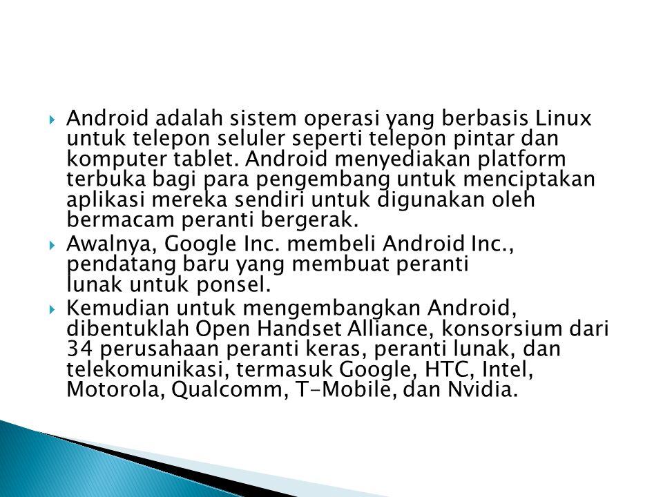 Android adalah sistem operasi yang berbasis Linux untuk telepon seluler seperti telepon pintar dan komputer tablet. Android menyediakan platform ter