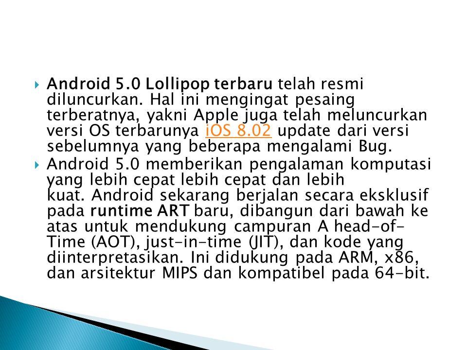  Android 5.0 Lollipop terbaru telah resmi diluncurkan. Hal ini mengingat pesaing terberatnya, yakni Apple juga telah meluncurkan versi OS terbarunya