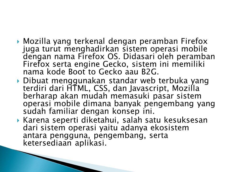  Mozilla yang terkenal dengan peramban Firefox juga turut menghadirkan sistem operasi mobile dengan nama Firefox OS. Didasari oleh peramban Firefox s