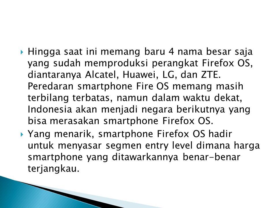  Hingga saat ini memang baru 4 nama besar saja yang sudah memproduksi perangkat Firefox OS, diantaranya Alcatel, Huawei, LG, dan ZTE. Peredaran smart