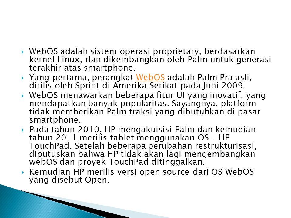  WebOS adalah sistem operasi proprietary, berdasarkan kernel Linux, dan dikembangkan oleh Palm untuk generasi terakhir atas smartphone.  Yang pertam