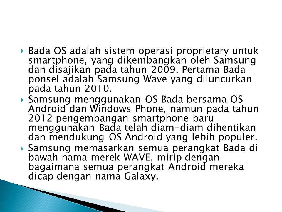  Bada OS adalah sistem operasi proprietary untuk smartphone, yang dikembangkan oleh Samsung dan disajikan pada tahun 2009. Pertama Bada ponsel adalah
