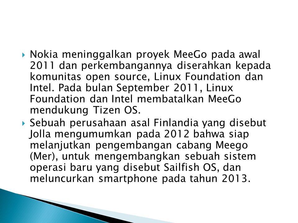  Nokia meninggalkan proyek MeeGo pada awal 2011 dan perkembangannya diserahkan kepada komunitas open source, Linux Foundation dan Intel. Pada bulan S