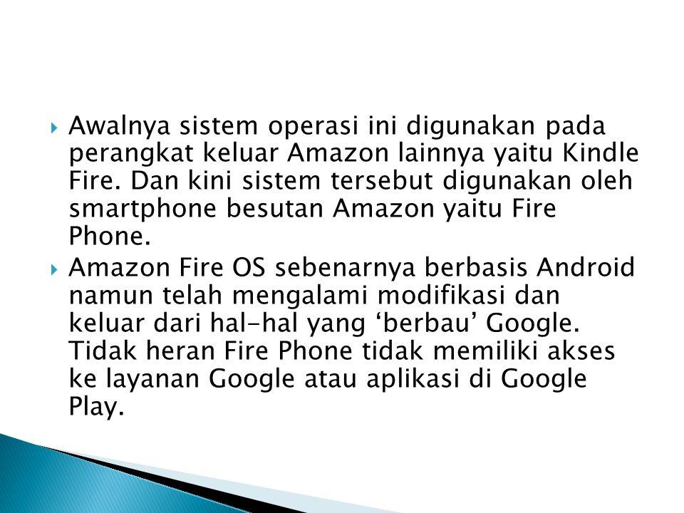  Awalnya sistem operasi ini digunakan pada perangkat keluar Amazon lainnya yaitu Kindle Fire. Dan kini sistem tersebut digunakan oleh smartphone besu