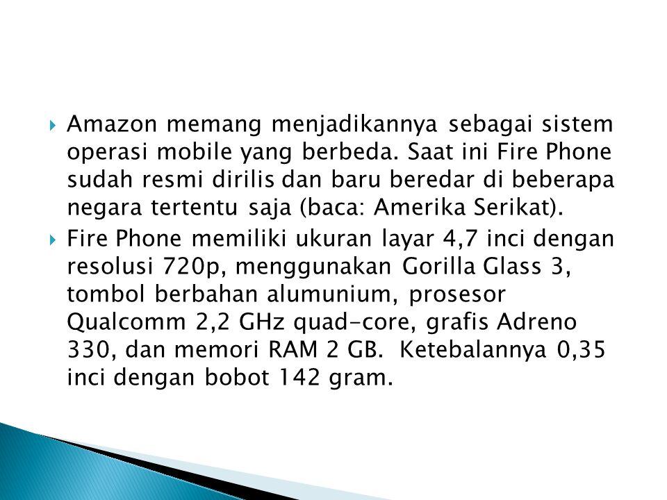 Amazon memang menjadikannya sebagai sistem operasi mobile yang berbeda. Saat ini Fire Phone sudah resmi dirilis dan baru beredar di beberapa negara