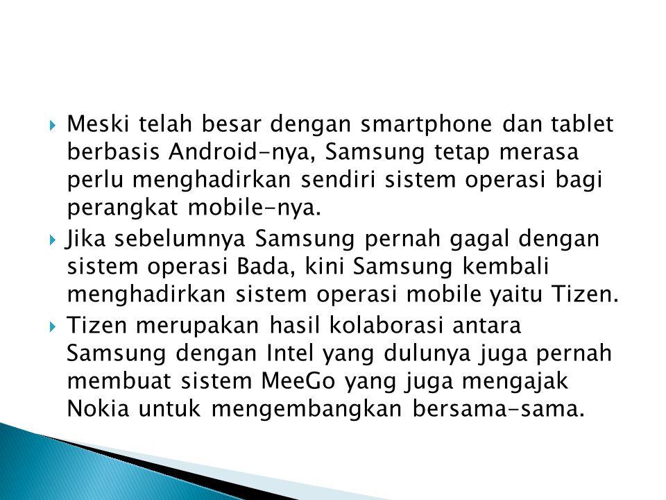  Meski telah besar dengan smartphone dan tablet berbasis Android-nya, Samsung tetap merasa perlu menghadirkan sendiri sistem operasi bagi perangkat m