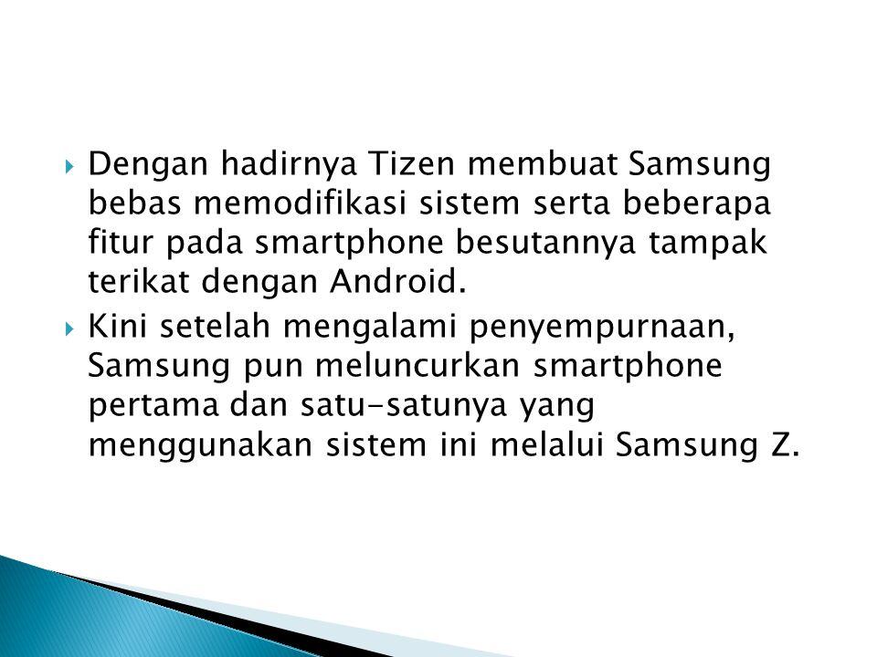  Dengan hadirnya Tizen membuat Samsung bebas memodifikasi sistem serta beberapa fitur pada smartphone besutannya tampak terikat dengan Android.  Kin