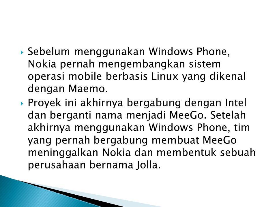  Sebelum menggunakan Windows Phone, Nokia pernah mengembangkan sistem operasi mobile berbasis Linux yang dikenal dengan Maemo.  Proyek ini akhirnya