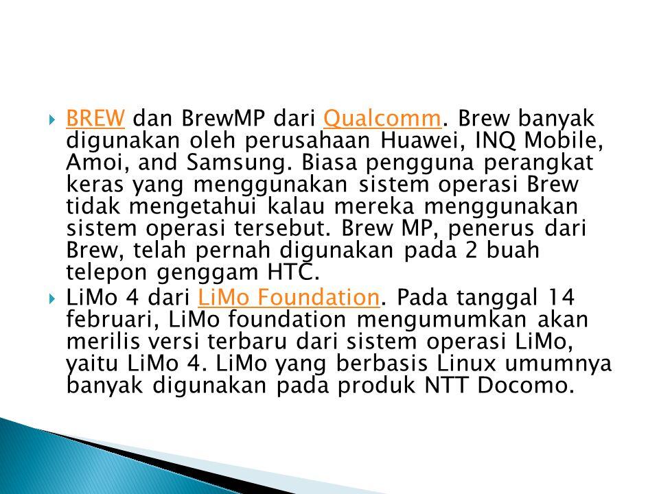  BREW dan BrewMP dari Qualcomm. Brew banyak digunakan oleh perusahaan Huawei, INQ Mobile, Amoi, and Samsung. Biasa pengguna perangkat keras yang meng