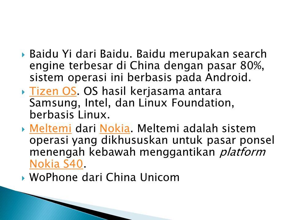  Baidu Yi dari Baidu. Baidu merupakan search engine terbesar di China dengan pasar 80%, sistem operasi ini berbasis pada Android.  Tizen OS. OS hasi