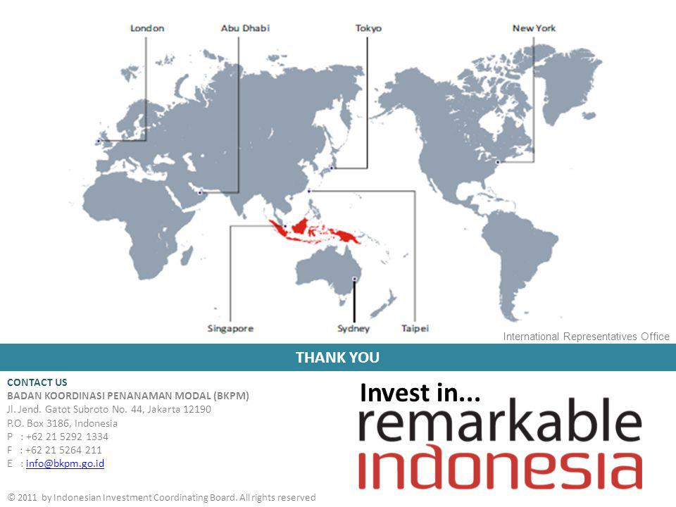 THANK YOU Invest in... © 2011 by Indonesian Investment Coordinating Board. All rights reserved CONTACT US BADAN KOORDINASI PENANAMAN MODAL (BKPM) Jl.